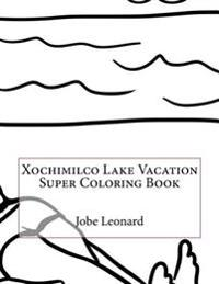 Xochimilco Lake Vacation Super Coloring Book