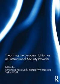 Theorising the European Union As an International Security Provider
