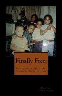 Finally Free: An Autobiography of My Spiritual Breakthrough