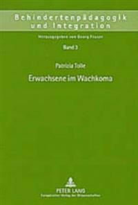 Erwachsene Im Wachkoma: Ansaetze Fuer Eine Theoriegeleitete Und Empirisch Fundierte Pflege