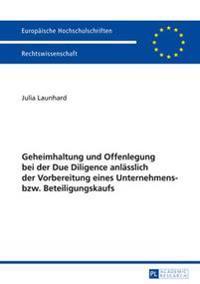 Geheimhaltung Und Offenlegung Bei Der Due Diligence Anlaesslich Der Vorbereitung Eines Unternehmens- Bzw. Beteiligungskaufs
