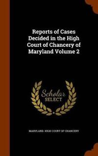 Reports of Cases Decided in the High Court of Chancery of Maryland Volume 2