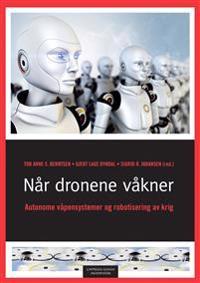 Når dronene våkner : autonome våpensystemer og robotisering av krig