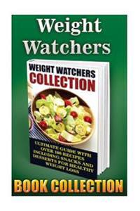 Weight Watchers Collection: Ultimate Guide with Over 100 Recipes Including Snacks and Desserts for Healthy Weight Loss: (Weight Lose, Weight Watch