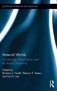 Material Worlds: Archaeology, Consumption, and the Road to Modernity