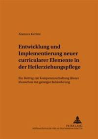 Entwicklung Und Implementierung Neuer Curricularer Elemente in Der Heilerziehungspflege: Ein Beitrag Zur Kompetenzerhaltung Aelterer Menschen Mit Geis