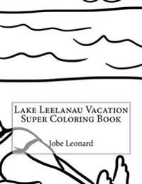 Lake Leelanau Vacation Super Coloring Book