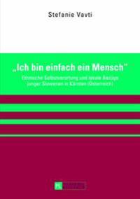 «ich Bin Einfach Ein Mensch»: Ethnische Selbstverortung Und Lokale Bezuege Junger Slowenen in Kaernten (Oesterreich)