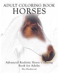 Adult Coloring Book Horses: Advanced Realistic Horses Coloring Book for Adults