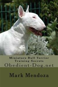 Miniature Bull Terrier Training Secrets: Obedient-Dog.Net