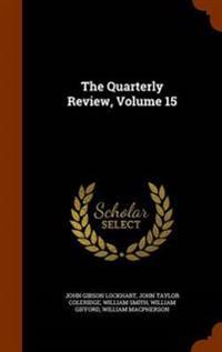 The Quarterly Review, Volume 15