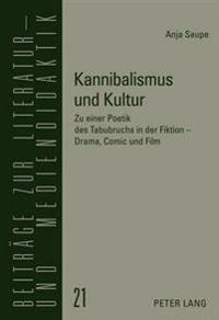 Kannibalismus Und Kultur: Zu Einer Poetik Des Tabubruchs in Der Fiktion - Drama, Comic Und Film
