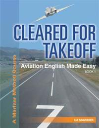 Cleared for Takeoff Aviation English Made Easy: Book 1