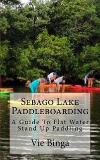 Sebago Lake Paddleboarding: A Guide to Flat Water Stand Up Paddling