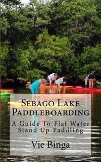 Sebago Lake Paddleboarding: A Guide to Flat Water Stand Up Paddling
