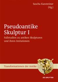 Fallstudien Zu Antiken Skulpturen Und Ihren Imitationen: Fallstudien Zu Antiken Skulpturen Und Ihren Imitationen