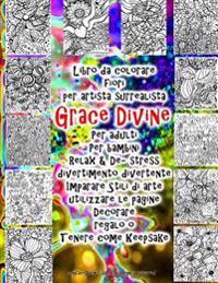 Libro Da Colorare Fiori Per Artista Surrealista Grace Divine Per Adulti Per Bambini Relax & de- Stress Divertimento Divertente Imparare Stili Di Arte
