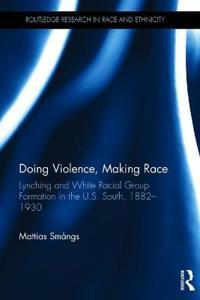 Doing Violence, Making Race