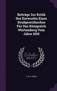 Beitrage Zur Kritik Des Entwurfes Eines Strafgesetzbuches Fur Das Konigreich Wurtemberg Vom Jahre 1835