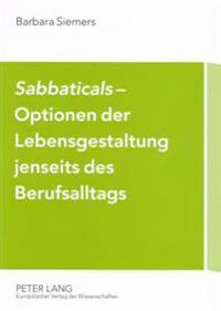 Sabbaticals- Optionen Der Lebensgestaltung Jenseits Des Berufsalltags: Erfahrungen Mit Neuen Betrieblichen Freistellungsregelungen