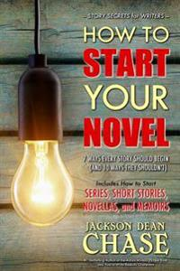 How to Start Your Novel: The 7 Ways Every Story Should Begin (and 10 Ways They Shouldn't)