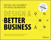 Design a Better Business: New Tools, Skills, and Mindset for Strategy and I