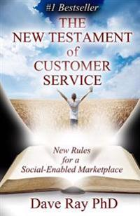 The New Testament of Customer Service: New Rules for a Social-Enabled Marketplace