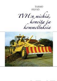 TVH:n miehiä, koneita ja kommelluksia