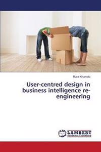 User-Centred Design in Business Intelligence Re-Engineering