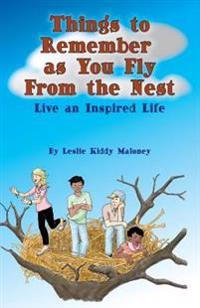 Things to Remember as You Fly from the Nest: Live an Inspired Life