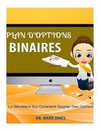 Plan d'Options Binaires: La Sécrètent Sur Comment Gagner Des Options