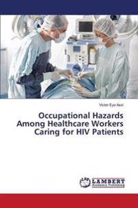 Occupational Hazards Among Healthcare Workers Caring for HIV Patients
