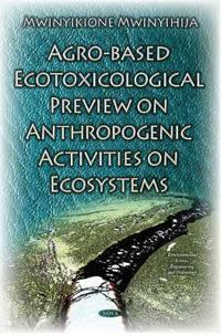 Agro-based Ecotoxicological Preview on Anthropogenic Activities on Ecosystems