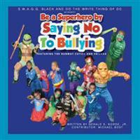 S.W.A.G.G. Black and Do the Write Thing of DC Present Be a Superhero by Saying No to Bullying: Featuring the Runway Cuties and Friends