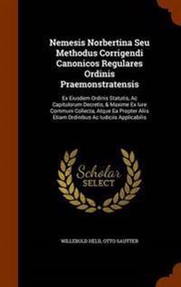 Nemesis Norbertina Seu Methodus Corrigendi Canonicos Regulares Ordinis Praemonstratensis