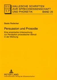 Persuasion Und Prosodie: Eine Empirische Untersuchung Zur Perzeption Prosodischer Stimuli in Der Werbung
