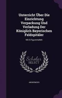 Unterricht Uber Die Einrichtung Verpackung Und Verladung Der Koniglich Bayerischen Feldspitaler