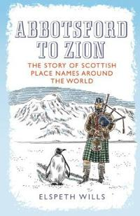Abbotsford to Zion: The Story of Scottish Place-Names Around the World