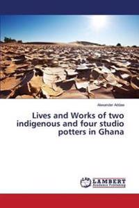 Lives and Works of Two Indigenous and Four Studio Potters in Ghana