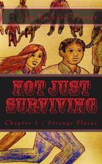 Not Just Surviving: Chapter 1 - Strange Places
