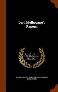 Lord Melbourne's Papers;