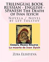 Trilingual Book Russian - English - Spanish the Death of Ivan Ilyich: Novela / Novel by Lev Tolstoy