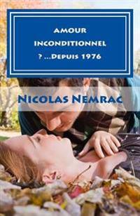 Amour Inconditionnel ? ...Depuis 1976: La Veritable Histoire D'Alina & Alain