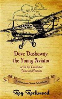 Dave Dashaway the Young Aviator: A Workman Classic Schoolbook
