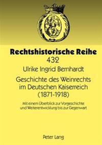 Geschichte Des Weinrechts Im Deutschen Kaiserreich (1871-1918): Mit Einem Ueberblick Zur Vorgeschichte Und Weiterentwicklung Bis Zur Gegenwart