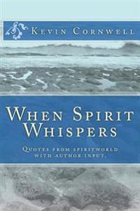 When Spirit Whispers: Quotes from Spiritworld with Author Input.