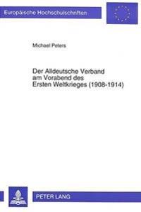 Der Alldeutsche Verband Am Vorabend Des Ersten Weltkrieges (1908-1914): Ein Beitrag Zur Geschichte Des Voelkischen Nationalismus Im Spaetwilhelminisch