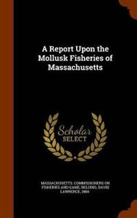 A Report Upon the Mollusk Fisheries of Massachusetts
