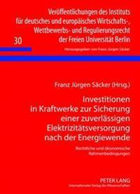 Investitionen in Kraftwerke Zur Sicherung Einer Zuverlaessigen Elektrizitaetsversorgung Nach Der Energiewende: Rechtliche Und Oekonomische Rahmenbedin
