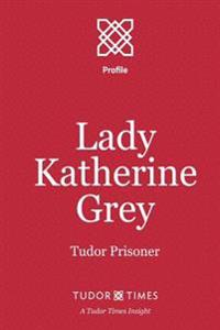 Lady Katherine Grey: Tudor Prisoner